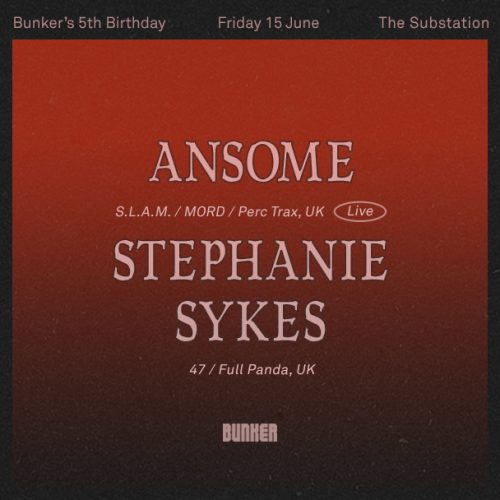 Bunkers 5th Birthday with Ansome (Live) & Stephanie Sykes – June 2018